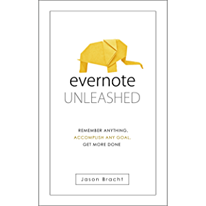 Evernote: Unleashed! Remember Anything, Accomplish Any Goal, Get More Done (Evernote for Beginners - Your Complete Guide…