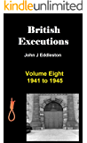 British Executions - Volume Eight - 1941 to 1945