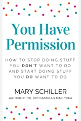You Have Permission: How to stop doing stuff you don't want to do and start doing stuff you do want to do Kindle Edition
