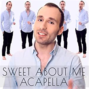 Sweet About Me (A Capella)