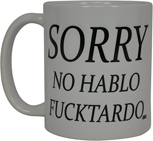 Best Funny Coffee Mug Sorry No Hablo Fucktardo Sarcastic Novelty Cup Joke Great Gag Gift Idea For Men Women Office Work Adult Humor Employee Boss