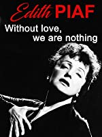 """Edith Piaf """"Without Love, we are nothing"""""""