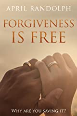 Forgiveness Is Free: Why Are You Saving It? Kindle Edition