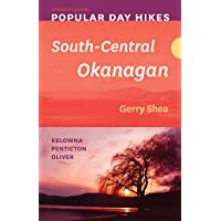 Popular Day Hikes: South-Central Okanagan — Revised & Updated: Kelowna - Penticton - Oliver