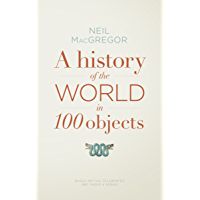 A History of the World in 100 Objects (English Edition)