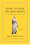 How to Win an Argument: An Ancient Guide to the Art of Persuasion