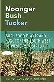 Noongar Bush Tucker: Bush Food Plants and Fungi of the South-West of Western Australia