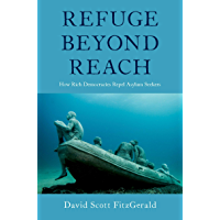 Refuge beyond Reach: How Rich Democracies Repel Asylum Seekers (English Edition)