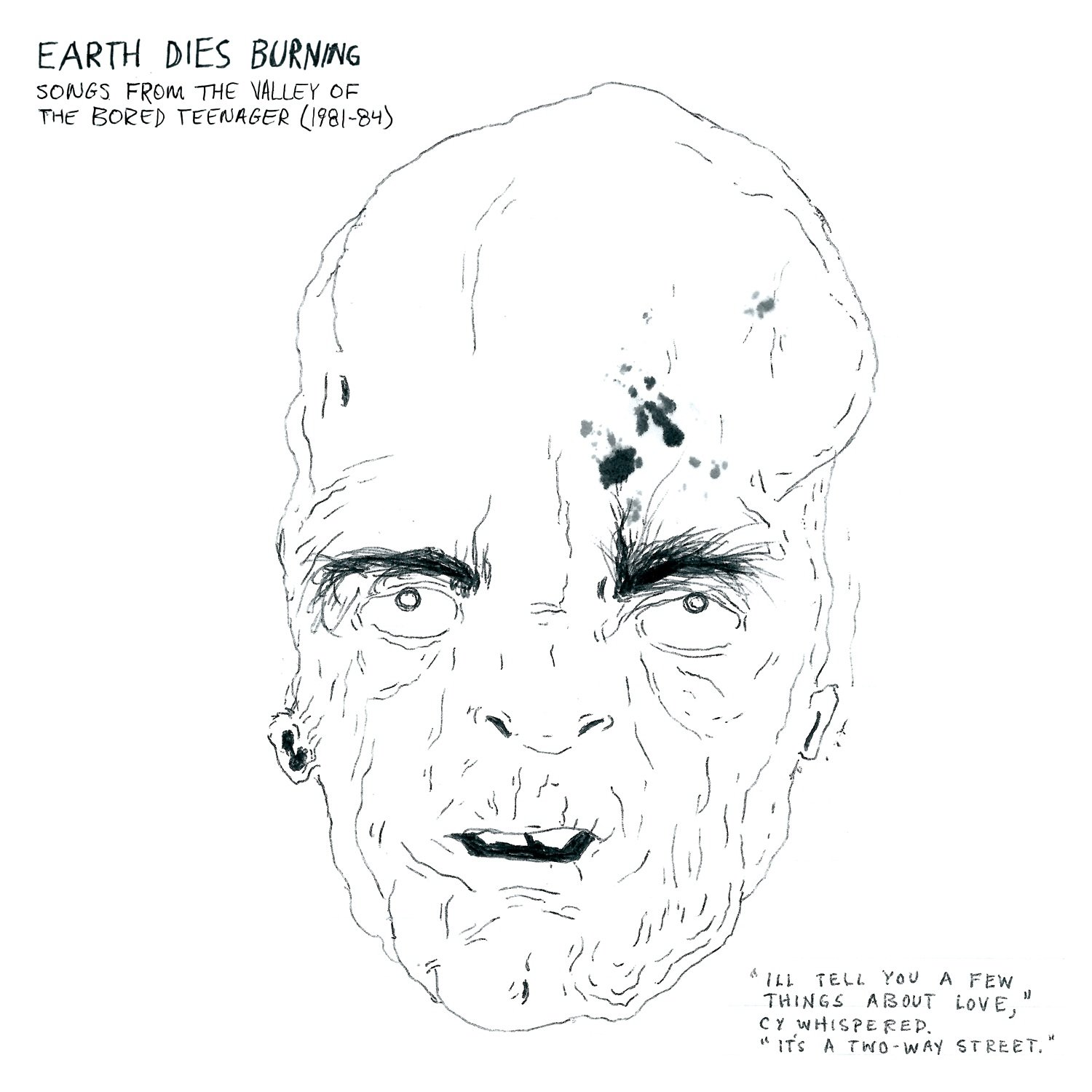 EARTH DIES BURNING - SONGS FROM THE VALLEY OF BORED TEENAGER (1981-84)