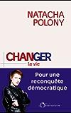 Changer la vie. Pour une reconquête démocratique