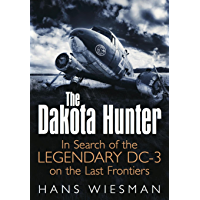 The Dakota Hunter: In Search of the Legendary DC-3 on the Last Frontiers (English Edition)