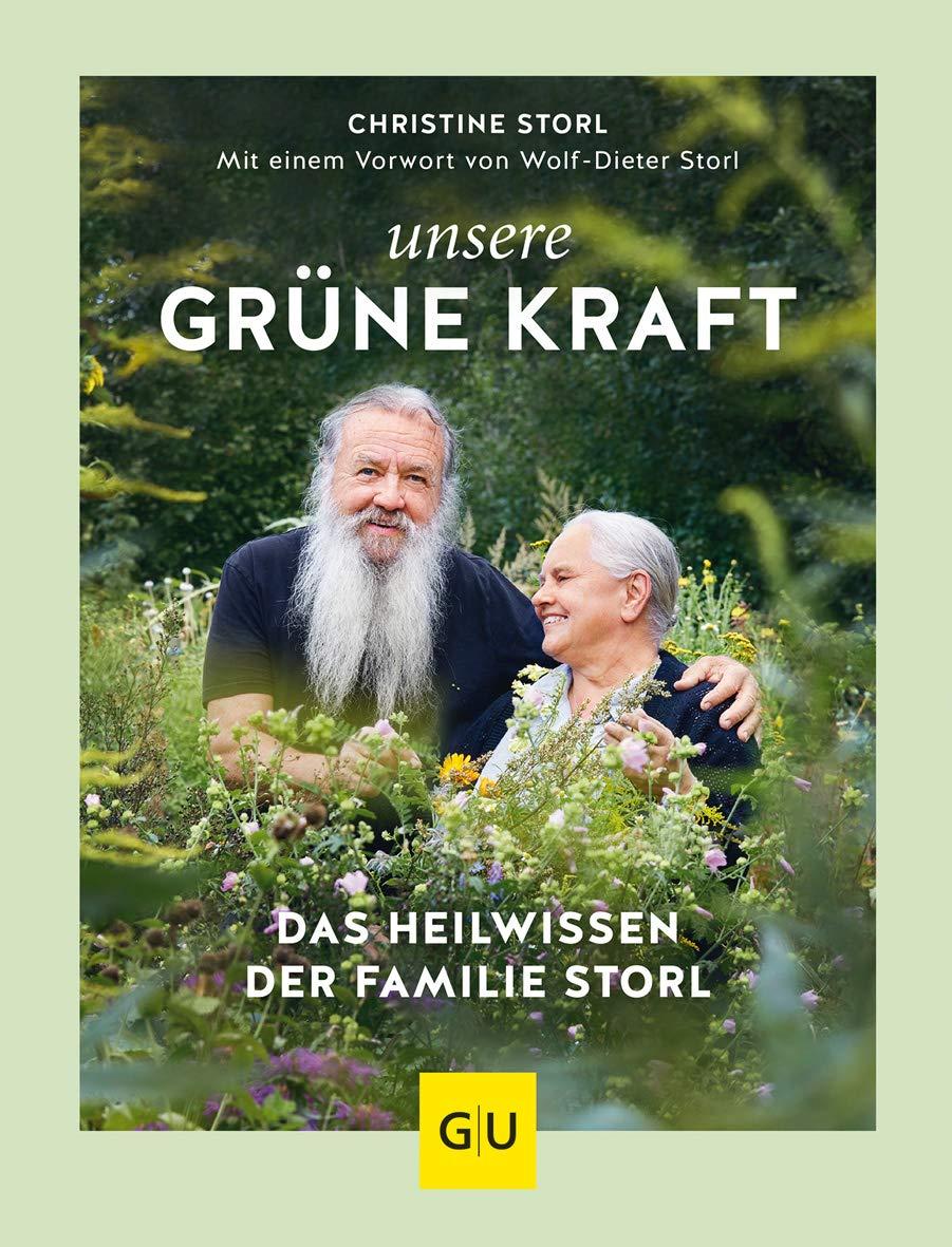 Unsere Grüne Kraft   Das Heilwissen Der Familie Storl  Mit Einem Vorwort Von Wolf Dieter Storl  GU Garten Extra
