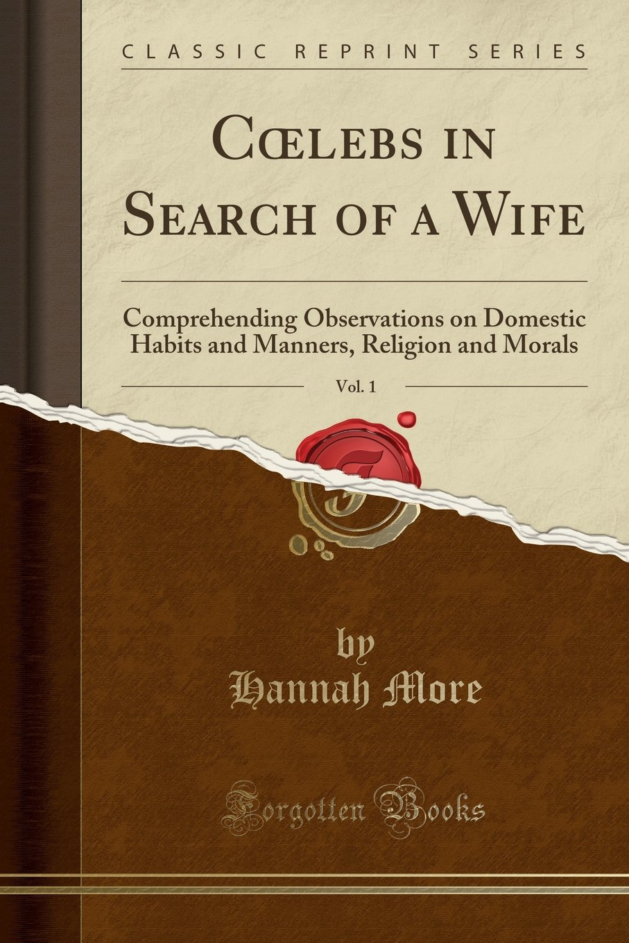 Download Cœlebs in Search of a Wife, Vol. 1: Comprehending Observations on Domestic Habits and Manners, Religion and Morals (Classic Reprint) ebook