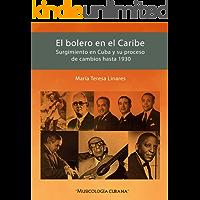 El bolero en el Caribe: Surgimiento en Cuba y su proceso de cambios hasta 1930 (Spanish Edition) book cover