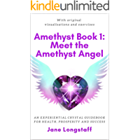 Amethyst Book 1:  Meet the Amethyst Angel: An Experiential Crystal Guidebook for Health, Prosperity and Success (The Amethyst Series)