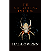 The Spine-Chilling Tales for Halloween: 350+ Horror Classics, Supernatural Thrillers, Occult Mysteries & Ghost Stories