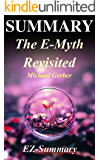 Summary - The E-Myth Revisited: By Michael Gerber - Why Most Small Businesses Don't Work and What to Do About It (The E-Myth Revisited: A Complete Summary ... Book, Paperback, Hardcover, Summary Book 1)
