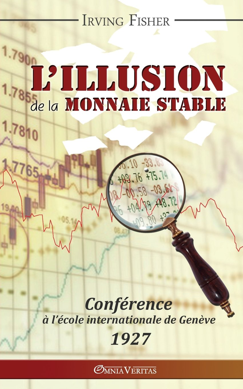 Amazon.fr - L'illusion de la monnaie stable (French Edition) - Irving  Fisher - Livres