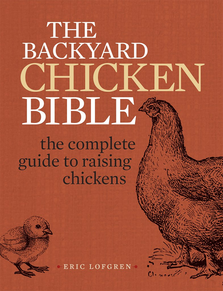 The Backyard Chicken Bible: The Complete Guide to Raising Chickens ebook