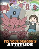 Fix Your Dragon's Attitude: Help Your Dragon To Adjust His Attitude. A Cute Children Story To Teach Kids About Bad…