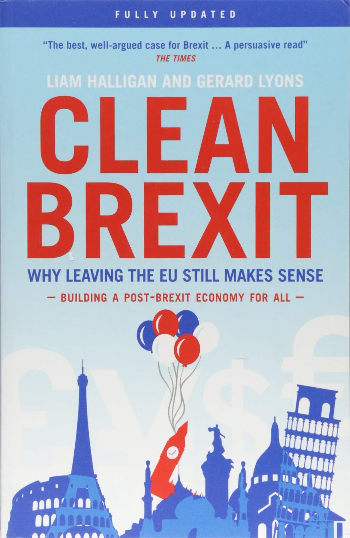 Clean Brexit: Why leaving the EU still makes sense ...