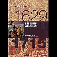 Les rois absolus (1629-1715) (Histoire de France) (French Edition)