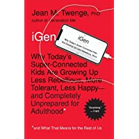 iGen: Why Today's Super-Connected Kids Are Growing Up Less Rebellious, More Tolerant, Less Happy--and Completely…