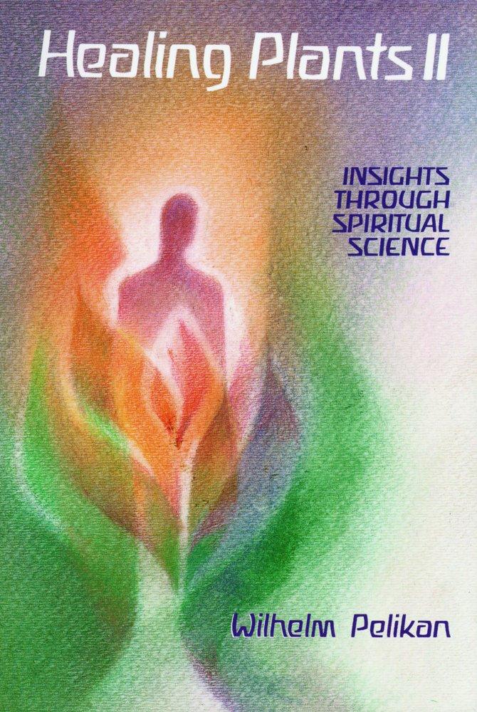 Healing Plants: Insights Through Spiritual Science, Volume II pdf epub