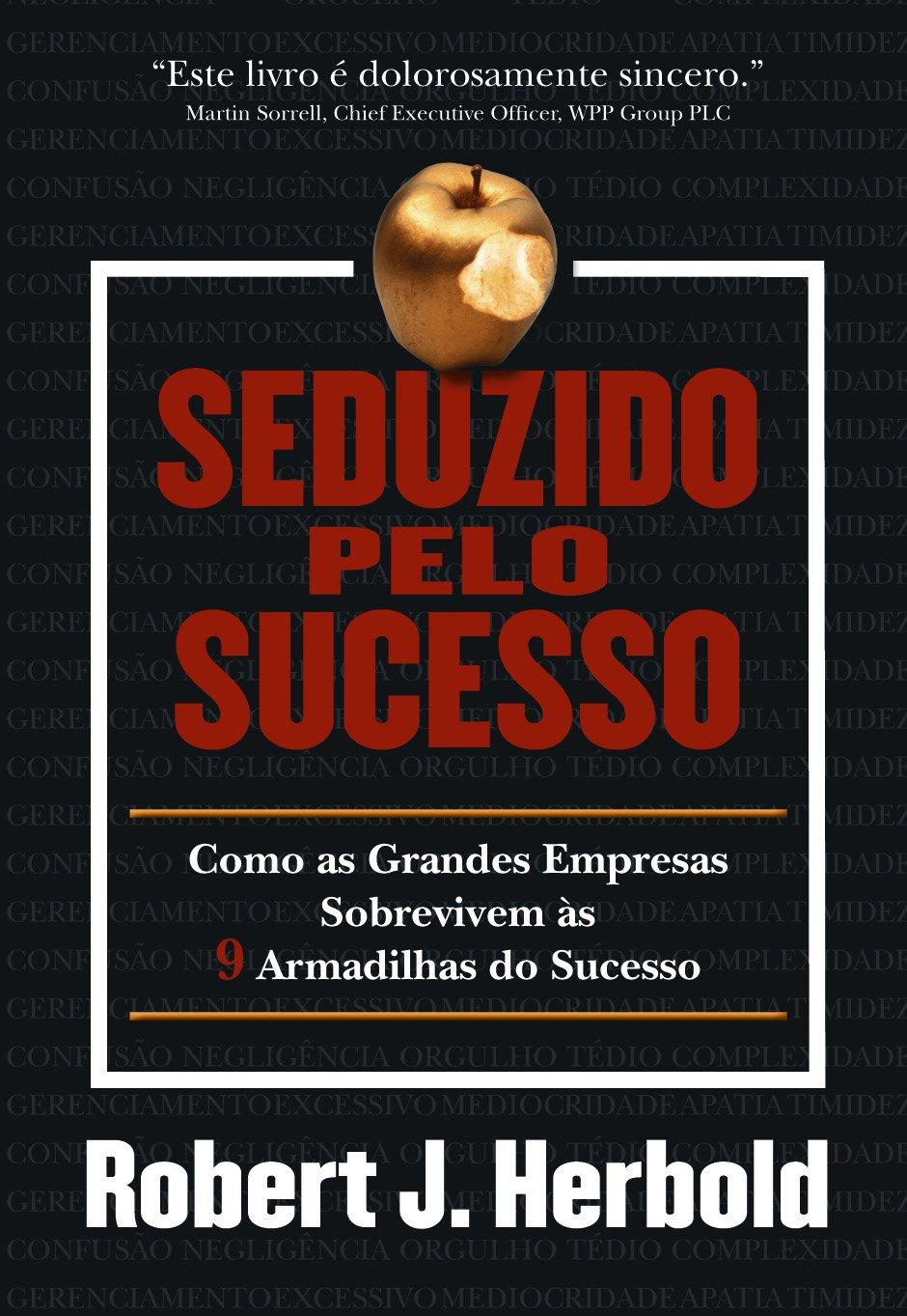 Download Seduzido Pelo Sucesso. Como as Grandes Empresas Sobrevivem às 9 Armadilhas do Sucesso (Em Portuguese do Brasil) ebook