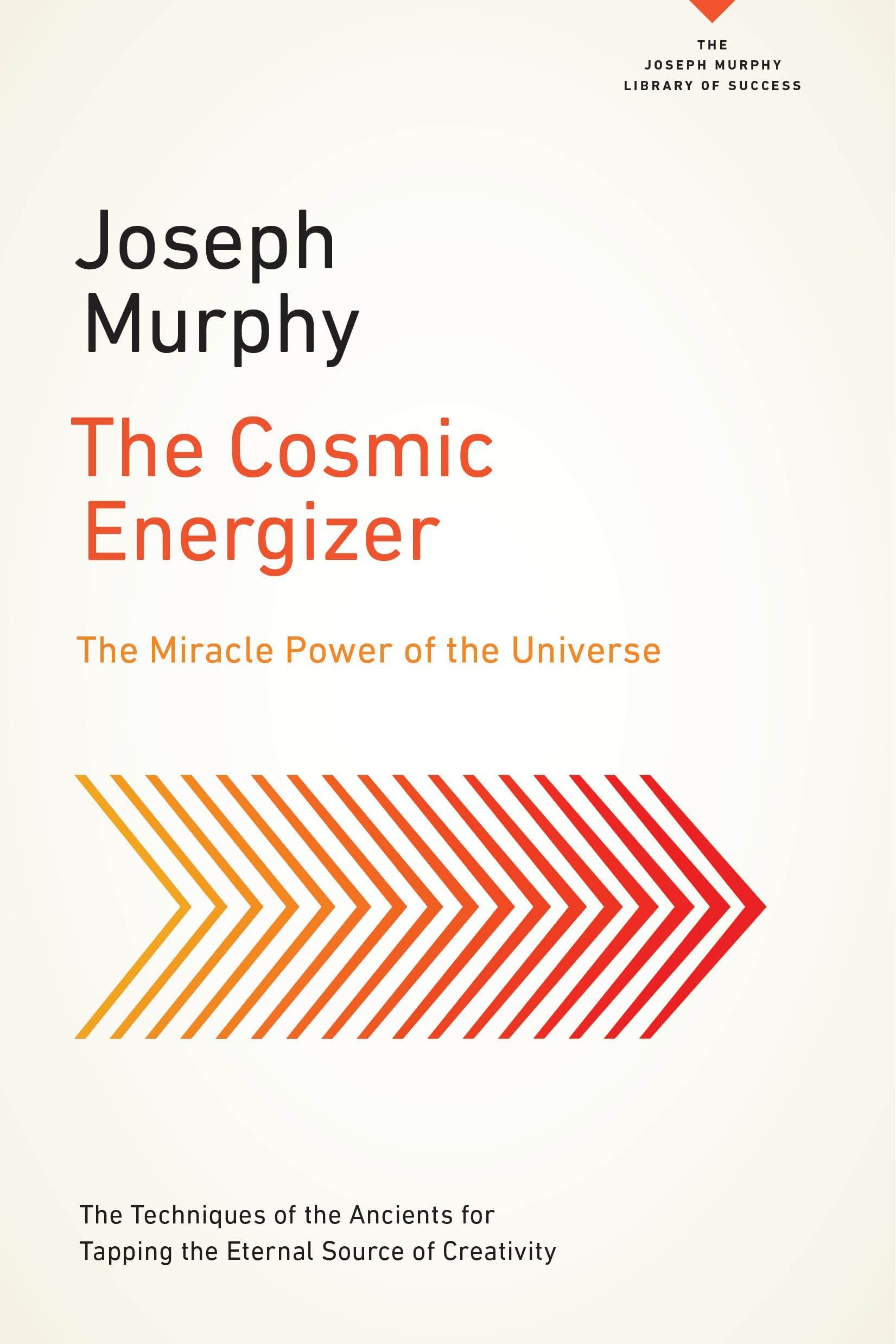 The Cosmic Energizer: The Miracle Power of the Universe (The Joseph Murphy Library of Success Series) ebook