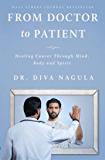 From Doctor to Patient: Healing Cancer through Mind, Body and Spirit