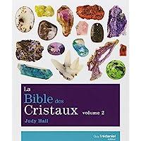 La Bible des Cristaux : Volume 2