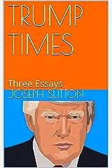 TRUMP TIMES: Three Essays