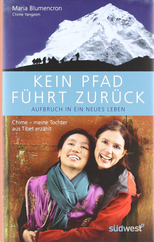 Kein Pfad führt zurück. Aufbruch in ein neues Leben: Chime – meine Tochter aus Tibet erzählt