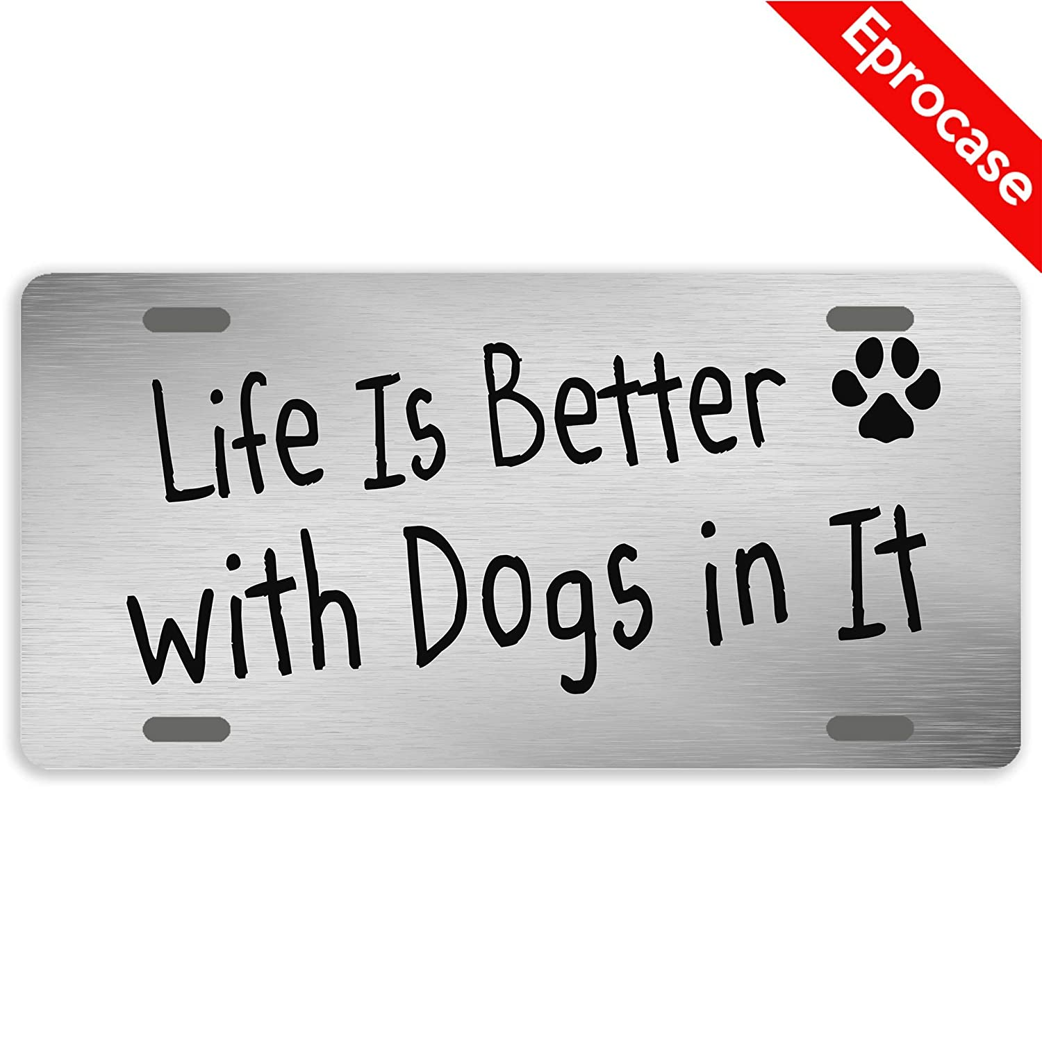 TrunyArt License Plate Life is Better with Dogs in It License Plate Cover Decorative Metal Car Tag Sign Auto Tag Novelty Front License Plate 4 Holes 12 x 6