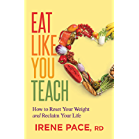 Eat Like You Teach: How to Reset Your Weight and Reclaim Your Life (English Edition)