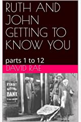 RUTH AND JOHN GETTING TO KNOW YOU : parts 1 to 12 Kindle Edition