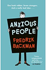 Anxious People: A funny, comforting and wise new novel from the bestselling author of A Man Called Ove – the perfect escapist treat! Kindle Edition