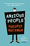 Anxious People: A funny, comforting and wise new novel from the bestselling author of A Man Called Ove – the perfect escapist treat!