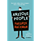 Anxious People: A funny, comforting and wise new novel from the bestselling author of A Man Called Ove – the perfect escapist treat! (English Edition)