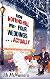 From Notting Hill with Four Weddings . . . Actually (The Notting Hill Series)