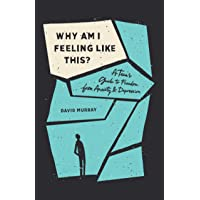 Why Am I Feeling Like This?: A Teen's Guide to Freedom from Anxiety and Depression