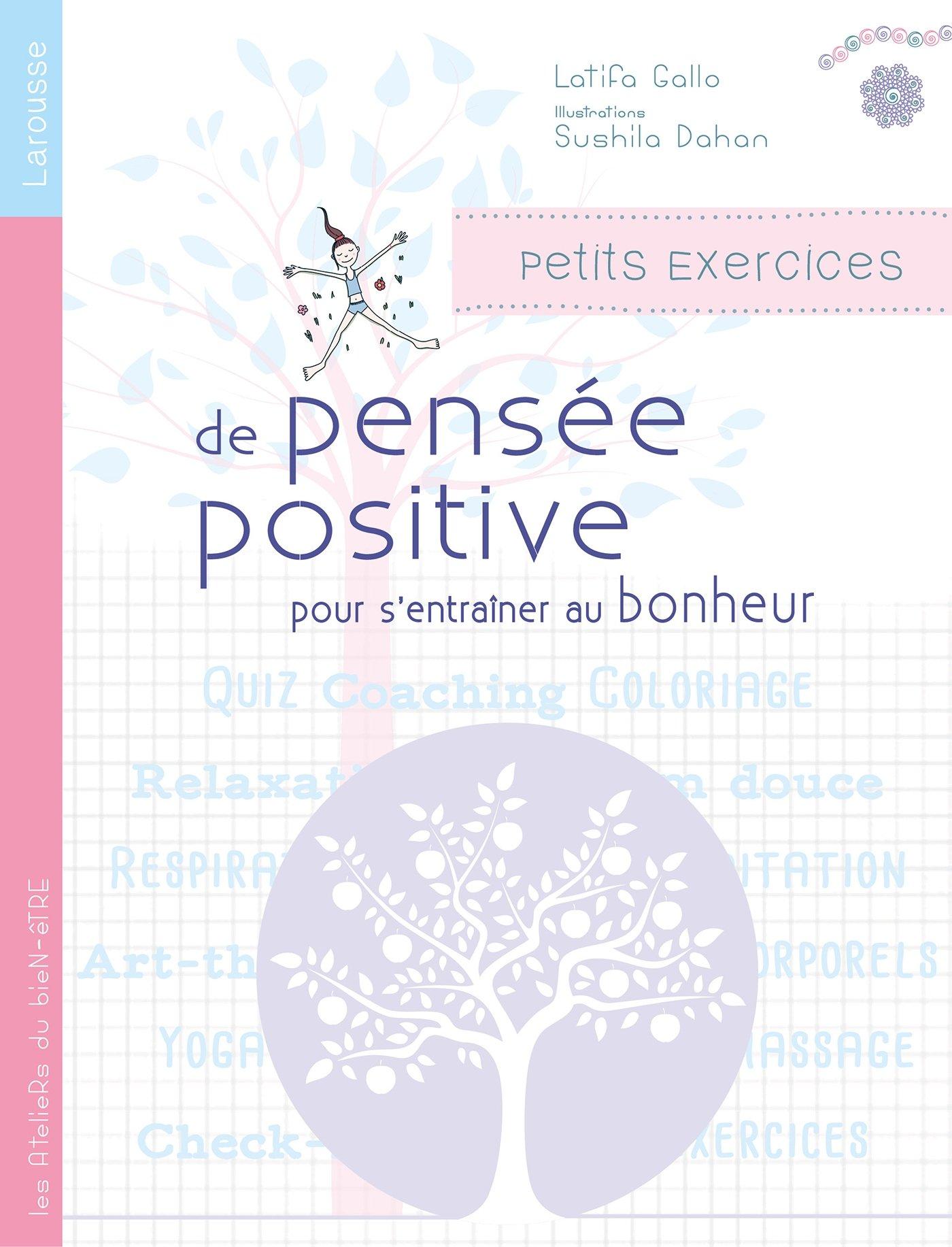 Petits exercices de pensée positive Poche – 9 mars 2016 Latifa Gallo Sashila Dahan Larousse 2035879892
