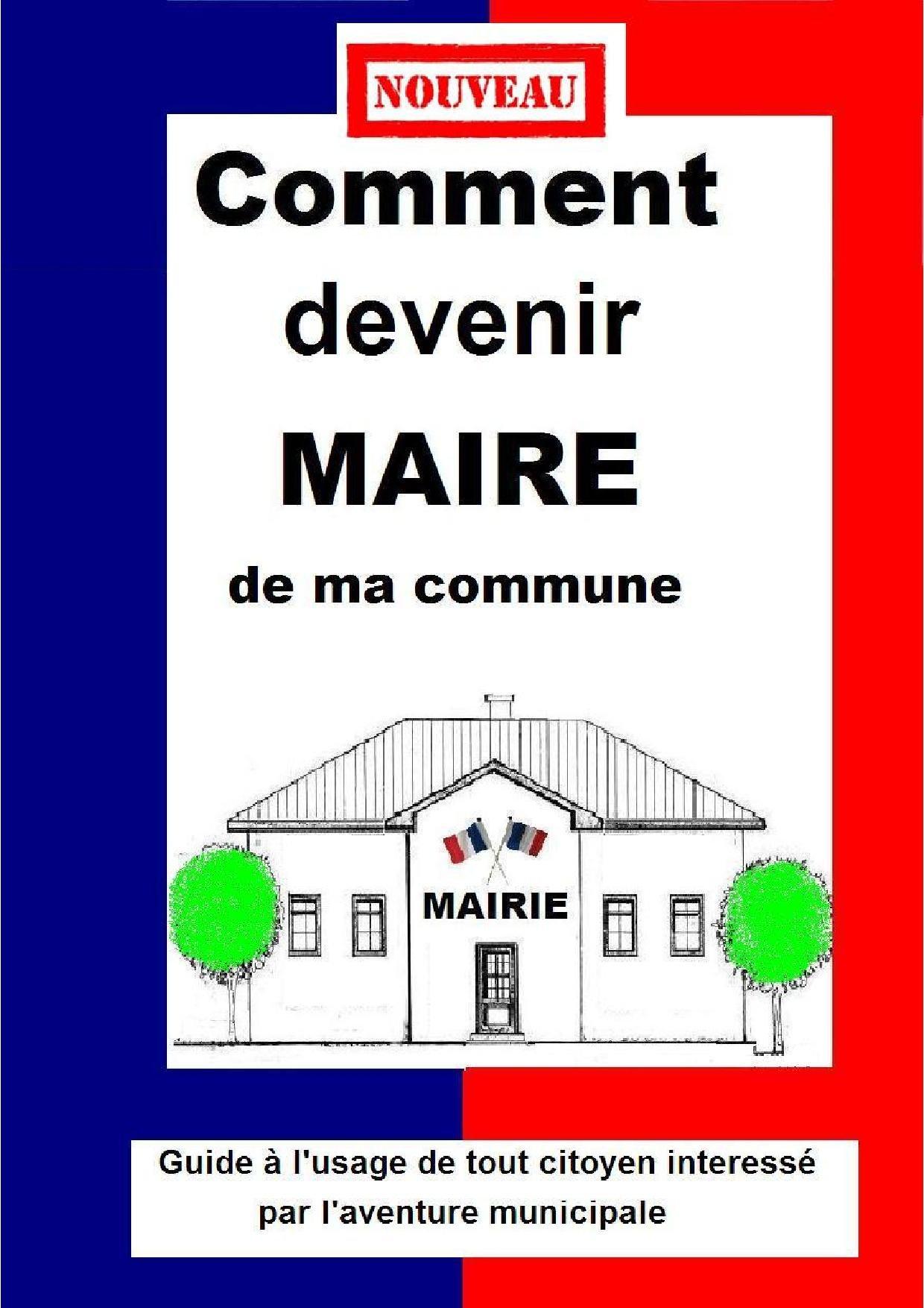 COMMENT DEVENIR MAIRE DE MA COMMUNE Guide Pratique Municipale 2014  French Edition