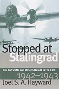 Stopped at Stalingrad: The Luftwaffe and Hitler's Defeat in the East, 1942-1943 (Modern War Studies(Paper))