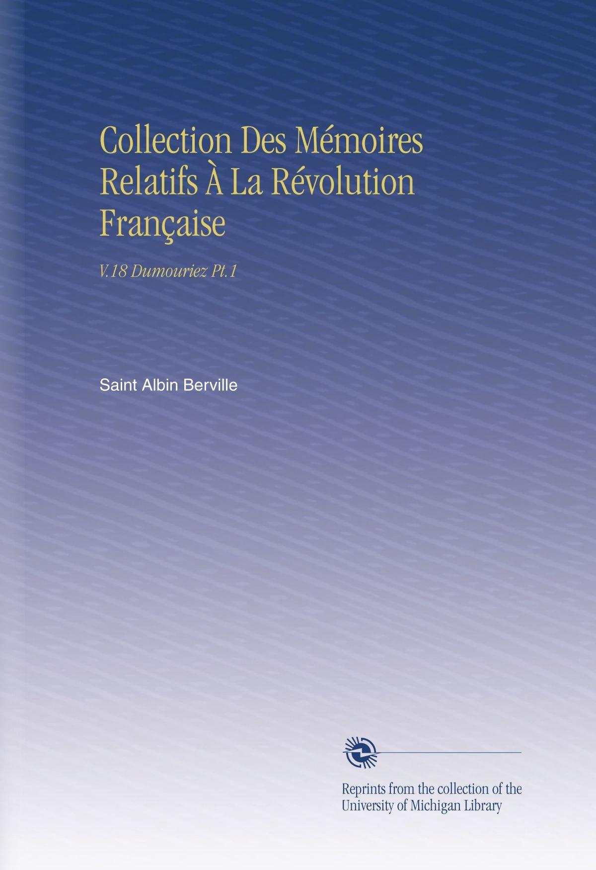 Collection Des Mémoires Relatifs À La Révolution Française: V.18 Dumouriez Pt.1 (French Edition) ebook