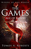 The Games: The Age of Blood (The Riders of the North Book 1)