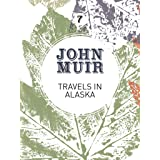 Travels in Alaska: Three immersions into Alaskan wilderness and culture (John Muir: The Eight Wilderness-Discovery Books Book