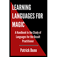Learning Languages for Magic: A Handbook to the Study of Languages for the Occult Practitioner
