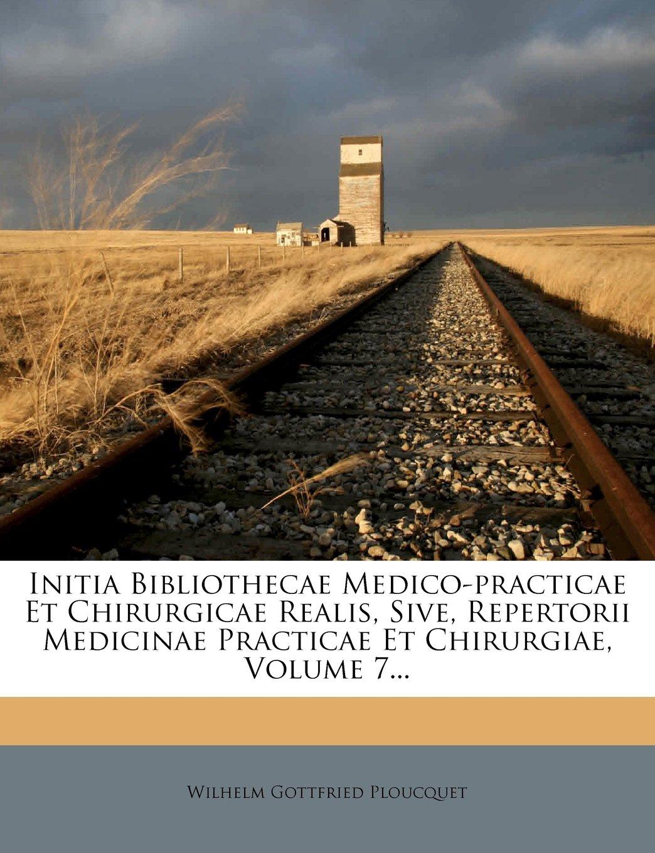 Download Initia Bibliothecae Medico-practicae Et Chirurgicae Realis, Sive, Repertorii Medicinae Practicae Et Chirurgiae, Volume 7... (Latin Edition) PDF